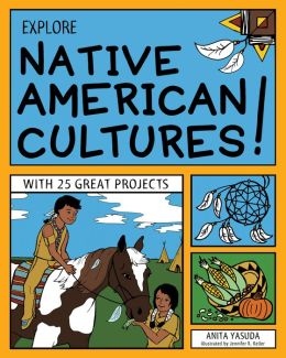 Explore Native American Cultures!: With 25 Great Projects