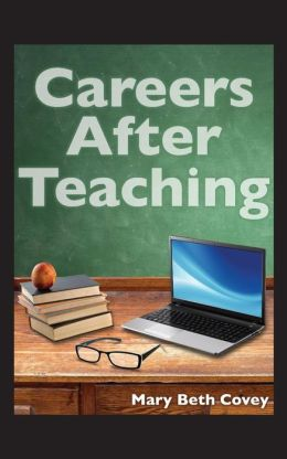 Careers After Teaching: A Guide to Use Teaching Skills in the Business World After a Career in Education