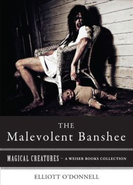 Malevolent Banshe: Magical Creatures, A Weiser Books Collection