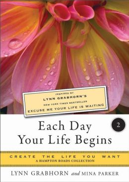 Each Day Your Life Begins, Two: Create the Life You Want, A Hampton Roads Collection