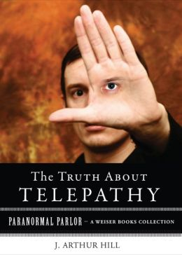 The Truth About Telepathy: Paranormal Parlor, A Weiser Books Collection