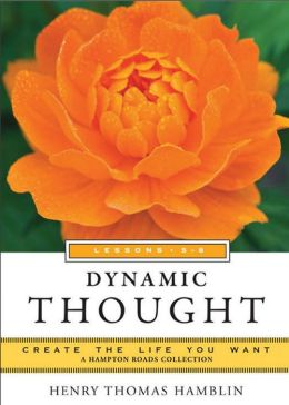 Dynamic Thought, Lessons 5-8: Create the Life You Want, a Hampton Roads Collection