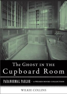 The Ghost in the Cupboard Room: Paranormal Parlor, A Weiser Books Collection
