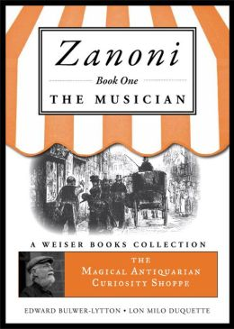 Zanoni Book One: The Musician: The Magical Antiquarian Curiosity Shoppe, A Weiser Books Collection