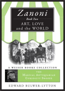 Zanoni Book Two: Art, Love, and the World: Magical Antiquarian Curiosity Shoppe, A Weiser Books Collection