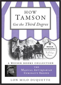 How Tamson Got the Third Degree: The Magical Antiquarian Curiosity Shoppe, A Weiser Books Collection