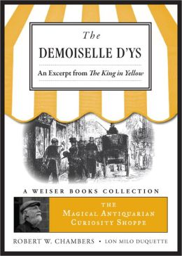 The Demoiselle D'ys, An Excerpt from The King in Yellow: The Magical Antiquarian Curiosity Shoppe, A Weiser Books Collection