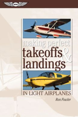 Making Perfect Takeoffs & Landings in Light Airplanes