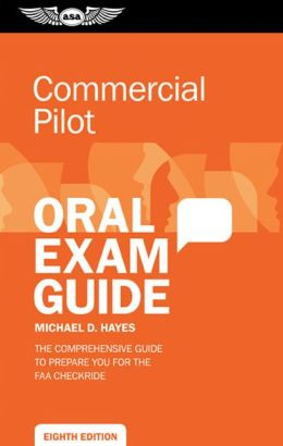 Commercial Oral Exam Guide: The comprehensive guide to prepare you for the FAA checkride