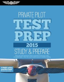 Private Pilot Test Prep 2015: Study & Prepare: Pass your test and know what is essential to become a safe, competent pilot -- from the most trusted source in aviation training