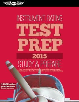 Instrument Rating Test Prep 2015: Study & Prepare: Pass your test and know what is essential to become a safe, competent pilot -- from the most trusted source in aviation training
