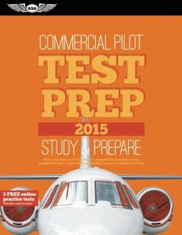 Commercial Pilot Test Prep 2015: Study & Prepare for the Commercial Airplane, Helicopter, Gyroplane, Glider, Balloon, Airship and Military Competency FAA Knowledge Exams