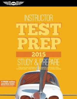 Instructor Test Prep 2015: Study & Prepare: Pass your test and know what is essential to become a safe, competent pilot -- from the most trusted source in aviation training