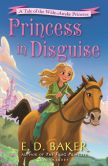 Book Cover Image. Title: Princess in Disguise:  A Tale of the Wide-Awake Princess, Author: E. D. Baker