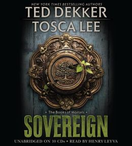 Sovereign - Book 3 of the Mortals Series - Ted Dekker & Tosca Lee