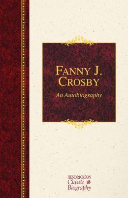 Fanny J. Crosby: An Autobiography