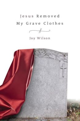 Jesus Removed My Grave Clothes