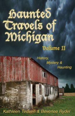 Haunted Travels of Michigan, Volume 2: History, Mystery & Haunting