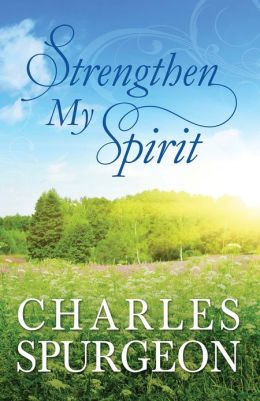 Strengthen My Spirit: Lightly-Updated Devotional Readings from the Works of Charles Spurgeon