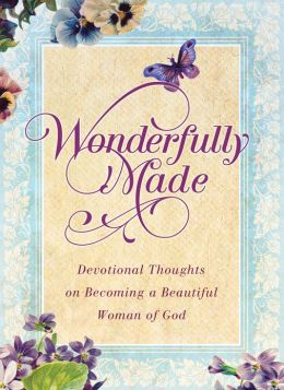 Wonderfully Made: Devotional Thoughts on Becoming a Beautiful Woman of God