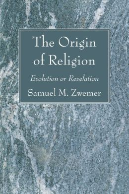 The Origin of Religion: Evolution or Revelation