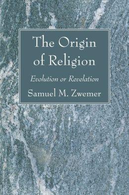 The Origin of Religion: Evolution or Revelation