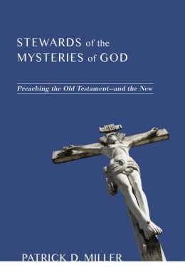 Stewards of the Mysteries of God: Preaching the Old Testament - and the New