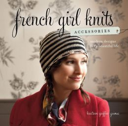 French Girl Knits Accessories: Modern Designs for a Beautiful Life (PagePerfect NOOK Book)