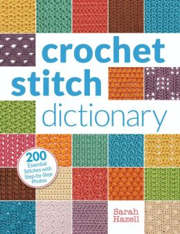 Crochet Stitch Dictionary: 200 Essential Stitches with Step-by-Step ...