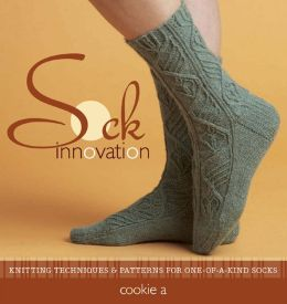 Sock Innovation: Knitting Techniques and Patterns for One-of-a-kind Socks