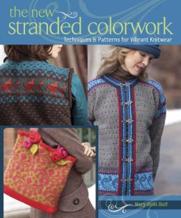 The New Stranded Colorwork: Techniques and Patterns for Vibrant Knitwear