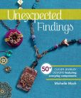 Book Cover Image. Title: Unexpected Findings:  50+ Clever Jewelry Designs Featuring Everyday Components, Author: Michelle Mach
