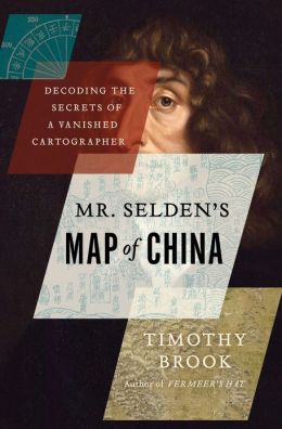 Mr. Selden's Map of China: Decoding the Secrets of a Vanished Cartographer