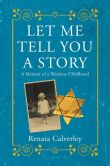 Book Cover Image. Title: Let Me Tell You a Story:  A Memoir of a Wartime Childhood, Author: Renata Calverley