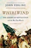 Book Cover Image. Title: Whirlwind:  The American Revolution and the War That Won It, Author: John Ferling