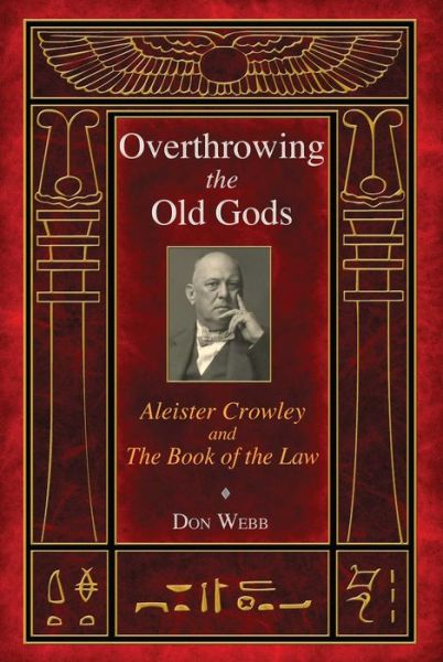 Free phone book download Overthrowing the Old Gods: Aleister Crowley and the Book of the Law by Don Webb