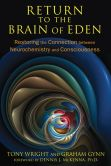Book Cover Image. Title: Return to the Brain of Eden:  Restoring the Connection between Neurochemistry and Consciousness, Author: Tony Wright