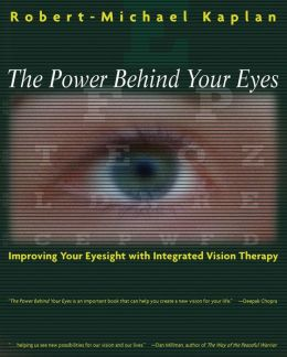 The Power Behind Your Eyes: Improving Your Eyesight with Integrated Vision Therapy