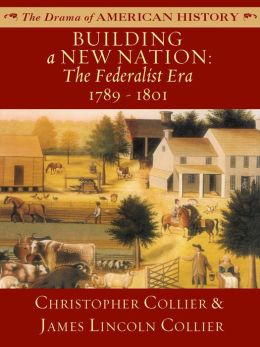 Building a New Nation: The Federalist Era: 1789 - 1801