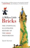 Book Cover Image. Title: A Million Little Bricks:  The Unofficial Illustrated History of the LEGO Phenomenon, Author: Sarah Herman