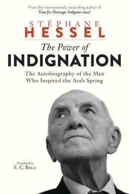 The Power of Indignation: The Autobiography of the Man Who Inspired the Arab Spring