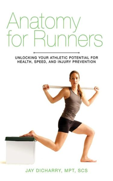 It books free download pdf Anatomy for Runners: Unlocking Your Athletic Potential for Health, Speed, and Injury Prevention 9781620871591