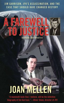 A Farewell to Justice: Jim Garrison, JFK's Assassination, And the Case That Should Have Changed History Joan Mellen
