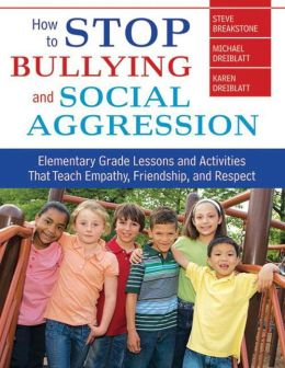 How to Stop Bullying and Social Aggression: Elementary Grade Lessons and Activities That Teach Empathy, Friendship, and Respect