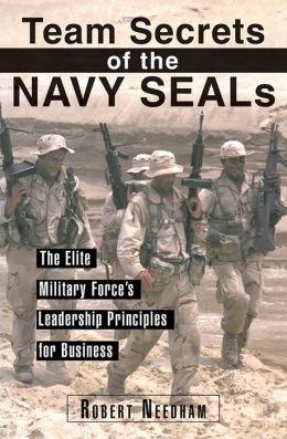 Team Secrets of the Navy SEALS: The Elite Military Force's Leadership Principles for Business