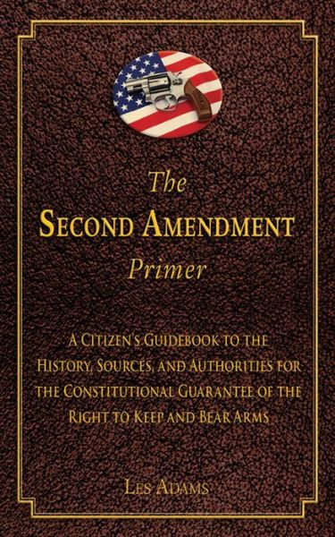 Free audiobooks itunes download The Second Amendment Primer: A Citizen's Guidebook to the History, Sources, and Authorities for the Constitutional Guarantee of the Right to Keep and Bear Arms English version 9781620876275