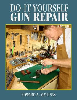 Do-It-Yourself Gun Repair: Gunsmithing at Home