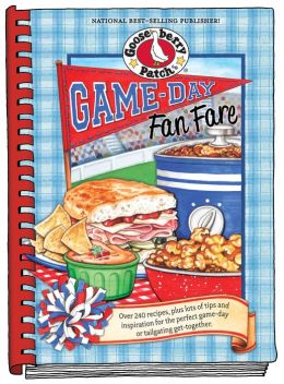Game-Day Fan Fare: Over 240 recipes, plus tips and inspiration to make sure your game-day celebration is a home run!