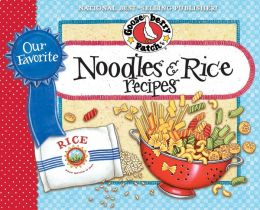 Our Favorite Noodle & Rice Recipes Cookbook: A bag of noodles, a box of rice...we've got over 60 tasty, thrifty ways to fix them!