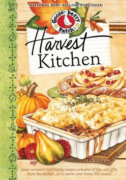 Harvest Kitchen Cookbook: Savor autumn's best family recipes, a bushel or tips and gifts from the kitchen...all to warm your home this season